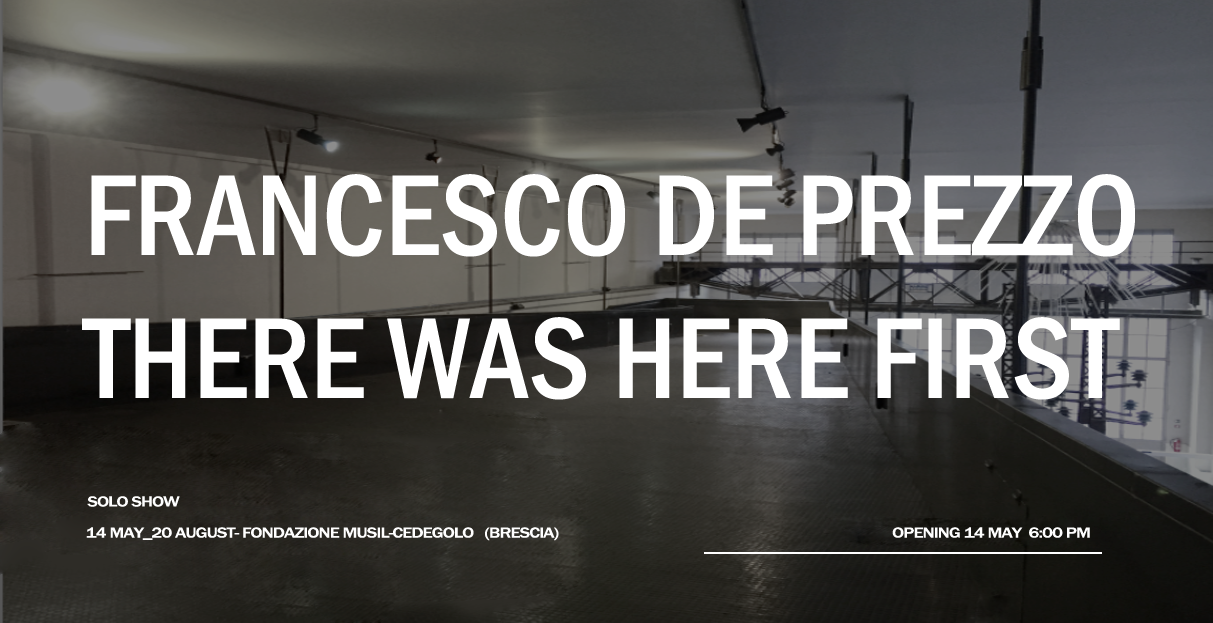 MAI FRANCESCO DE PREZZO | There was here first EXHIBITION